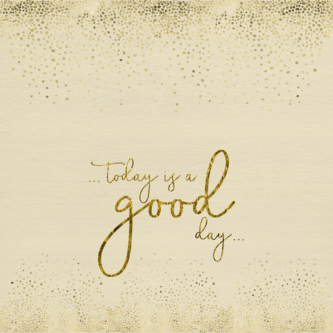 TODAY IS A GOOD DAY - fotokunst von Melanie Viola