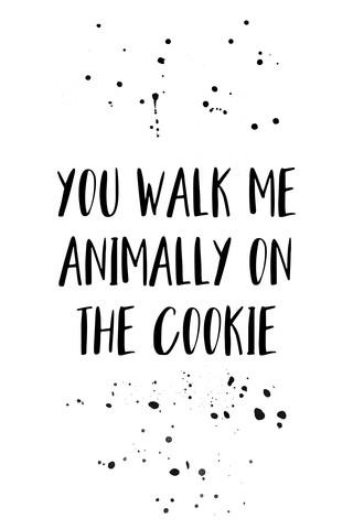 Denglisch YOU WALK ME ANIMALLY ON THE COOKIE - fotokunst von Melanie Viola