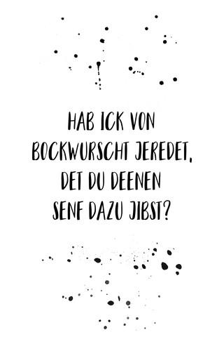 Berliner Schnauze HAB ICK VON BOCKWURSCHT JEREDET, DET DU DEENEN SENF DAZU JIBST - fotokunst von Melanie Viola