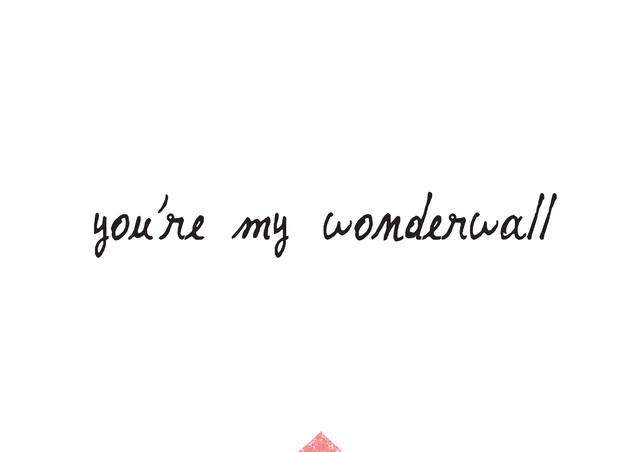 Your`re my wonderwall. - fotokunst von The Quote