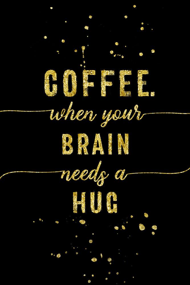 TEXT ART GOLD Coffee - when your brain needs a hug - fotokunst von Melanie Viola