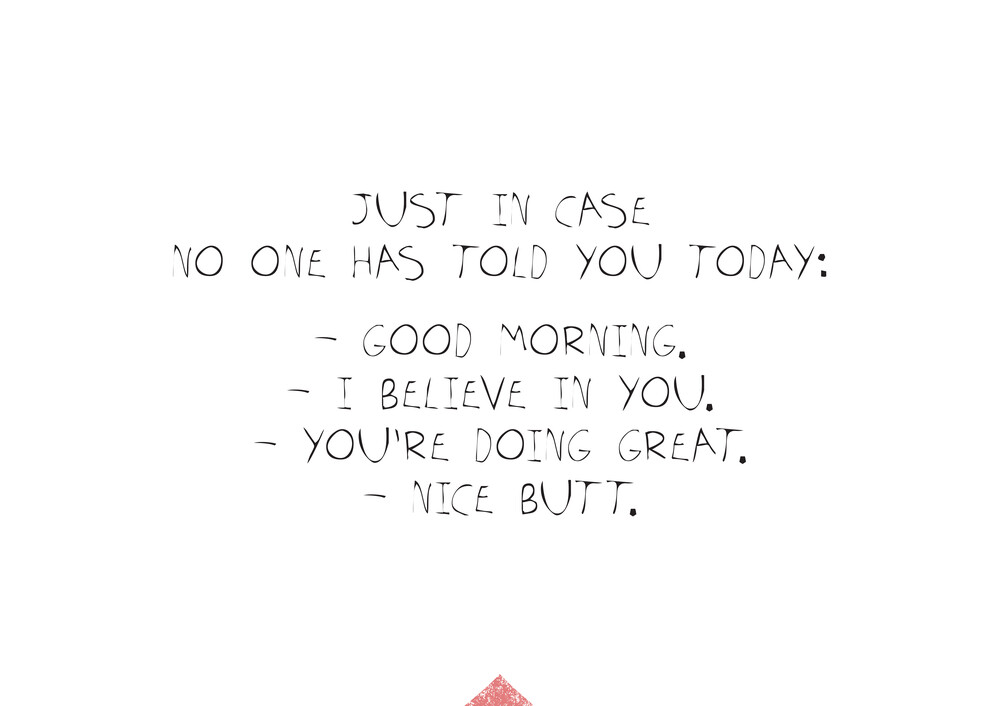Just in case no one has told you today... - fotokunst von The Quote