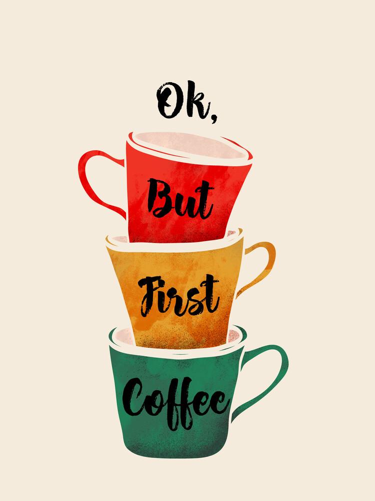 OK, BUT FIRST COFFEE - fotokunst von Ania Więcław