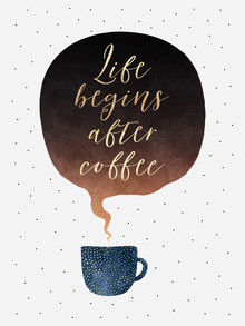 Life Begins After Coffee - fotokunst von Elisabeth Fredriksson